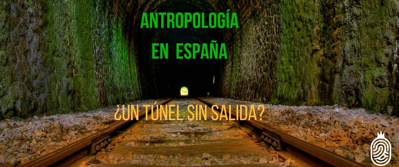 ANTROPOLOGIA-EN-ESPAÑA-UN-TUNEL-SIN-SALIDA-