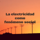 electricidad fenomeno social